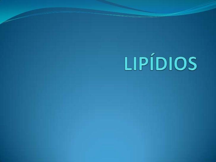 LIPÍDIOS Biomoléculas orgânicas cuja estrutura não segue padrões Lipídios = substâncias orgânicas insolúveis em água