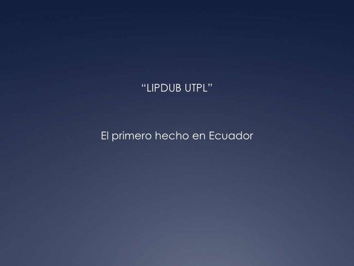 """""""LIPDUB UTPL""""<br />El primero hecho en Ecuador<br />"""