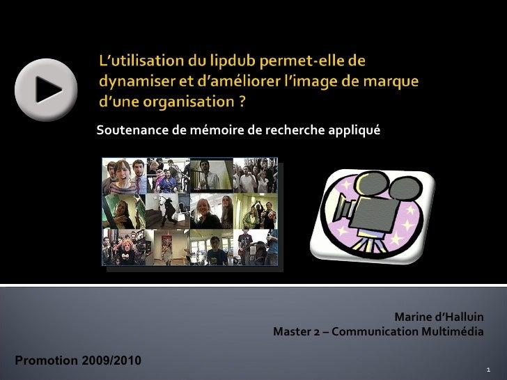 Soutenance de mémoire de recherche appliqué  Marine d'Halluin Master 2 – Communication Multimédia Promotion 2009/2010