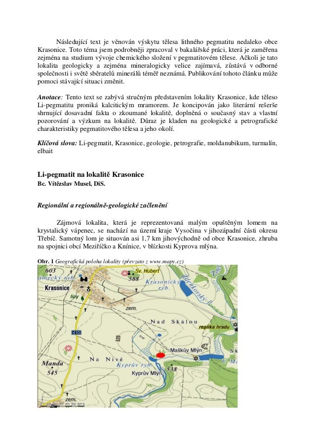 Následující text je věnován výskytu tělesa lithného pegmatitu nedaleko obceKrasonice. Toto téma jsem podrobněji zpracoval ...
