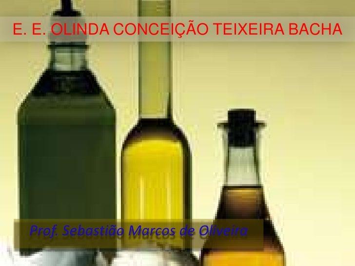 E. E. OLINDA CONCEIÇÃO TEIXEIRA BACHA      Prof. Sebastião Marcos de Oliveira