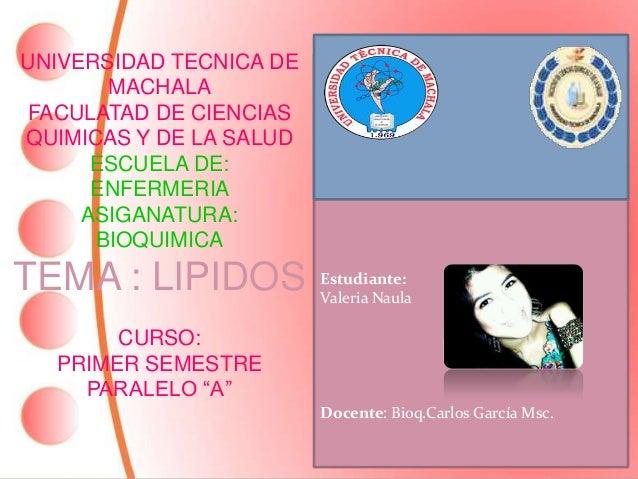 UNIVERSIDAD TECNICA DE MACHALA FACULATAD DE CIENCIAS QUIMICAS Y DE LA SALUD ESCUELA DE: ENFERMERIA ASIGANATURA: BIOQUIMICA...