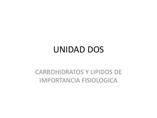 UNIDAD DOS CARBOHIDRATOS Y LIPIDOS DE IMPORTANCIA FISIOLOGICA