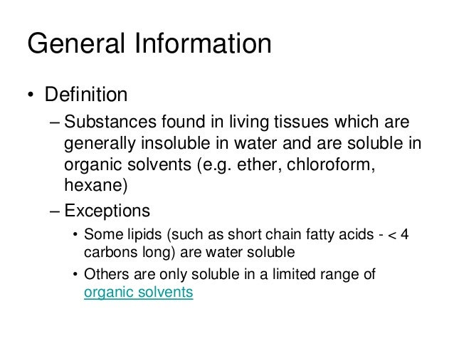 General Information• Definition  – Substances found in living tissues which are    generally insoluble in water and are so...