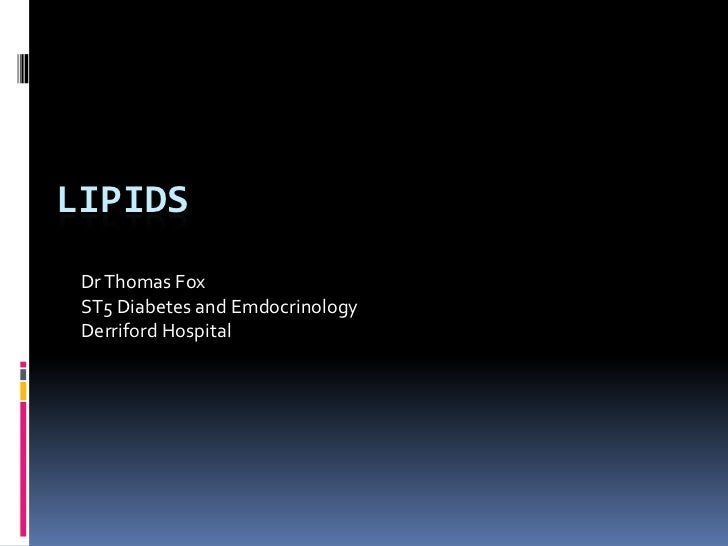 Lipids<br />Dr Thomas Fox<br />ST5 Diabetes and Emdocrinology<br />Derriford Hospital<br />