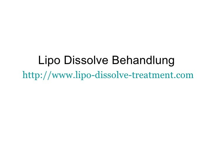 Lipo Dissolve Behandlung   http://www.lipo-dissolve-treatment.com