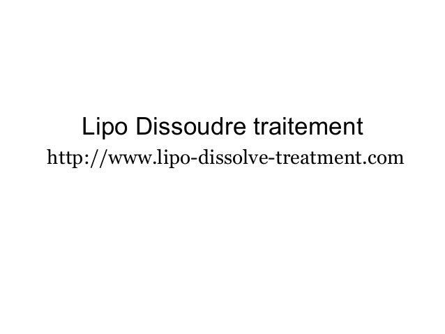 Lipo Dissoudre traitement http://www.lipo-dissolve-treatment.com