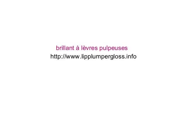 brillant à lèvres pulpeuses http://www.lipplumpergloss.info
