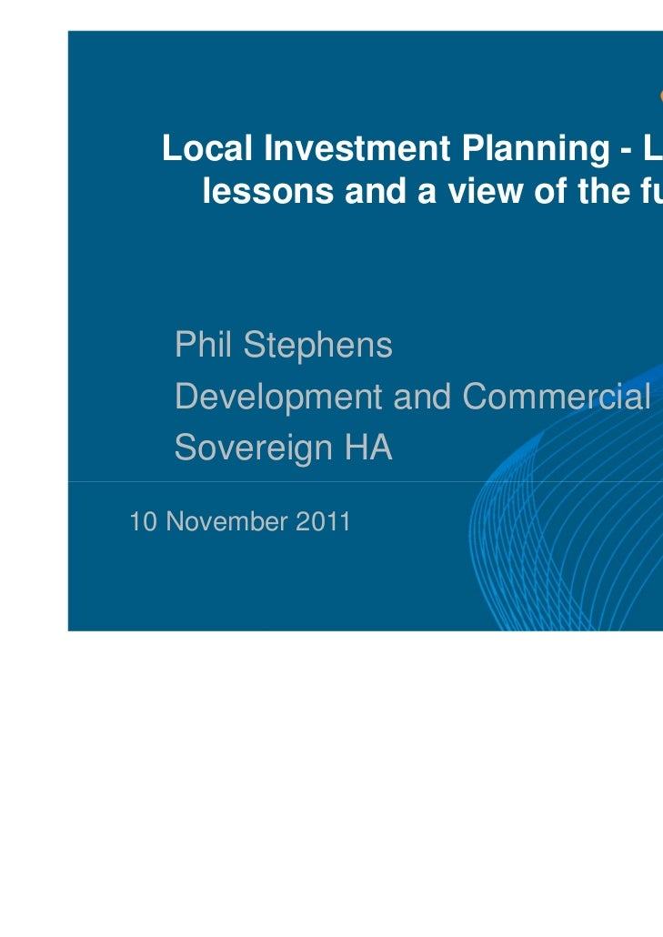 Local Investment Planning - Learning    lessons and a view of the future.   Phil Stephens   Development and Commercial Dir...