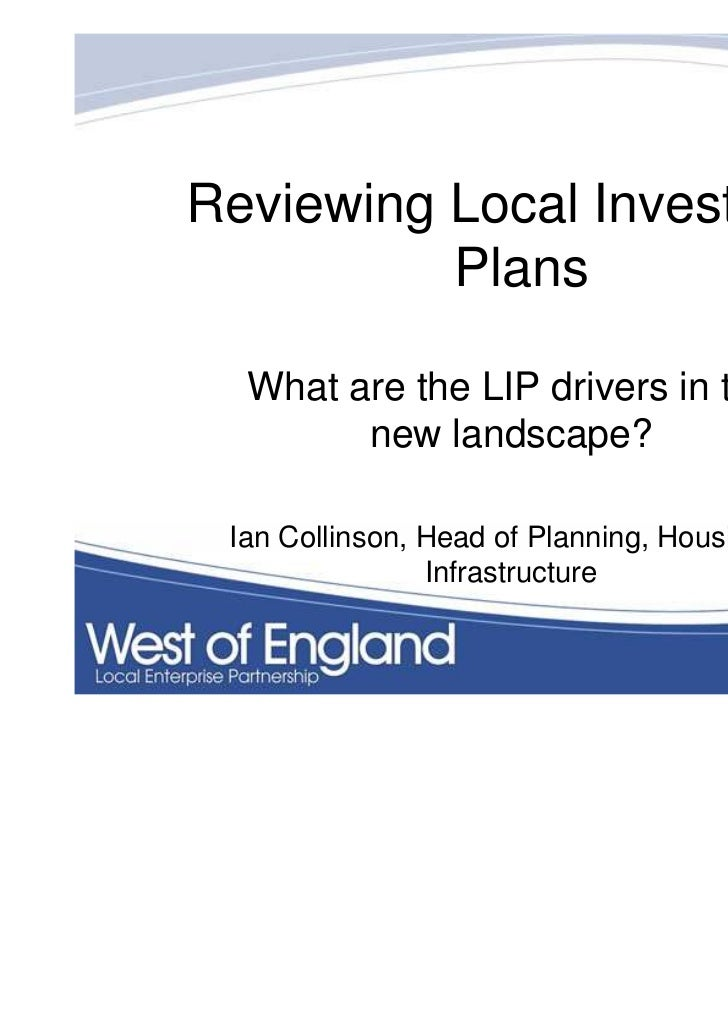 Reviewing Local Investment          Plans  What are the LIP drivers in the        new landscape? Ian Collinson, Head of Pl...