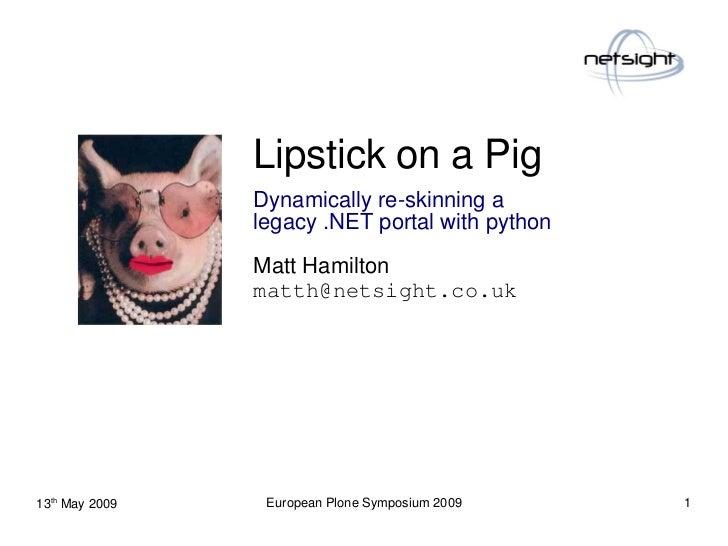 Lipstick on a Pig   Dynamically re-skinning a  legacy .NET portal with python Matt Hamilton [email_address]