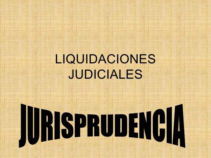 LIQUIDACIONES JUDICIALES JURISPRUDENCIA