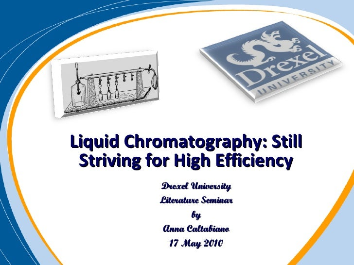Liquid Chromatography: Still Striving for High Efficiency Drexel University Literature Seminar by Anna Caltabiano 17 May 2...