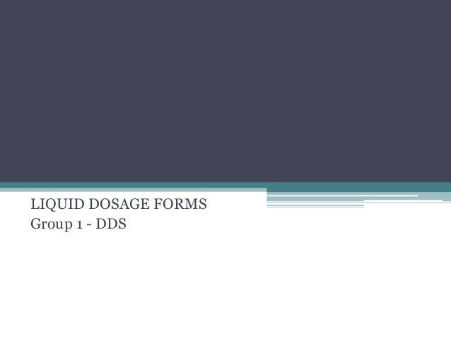 LIQUID DOSAGE FORMSGroup 1 - DDS