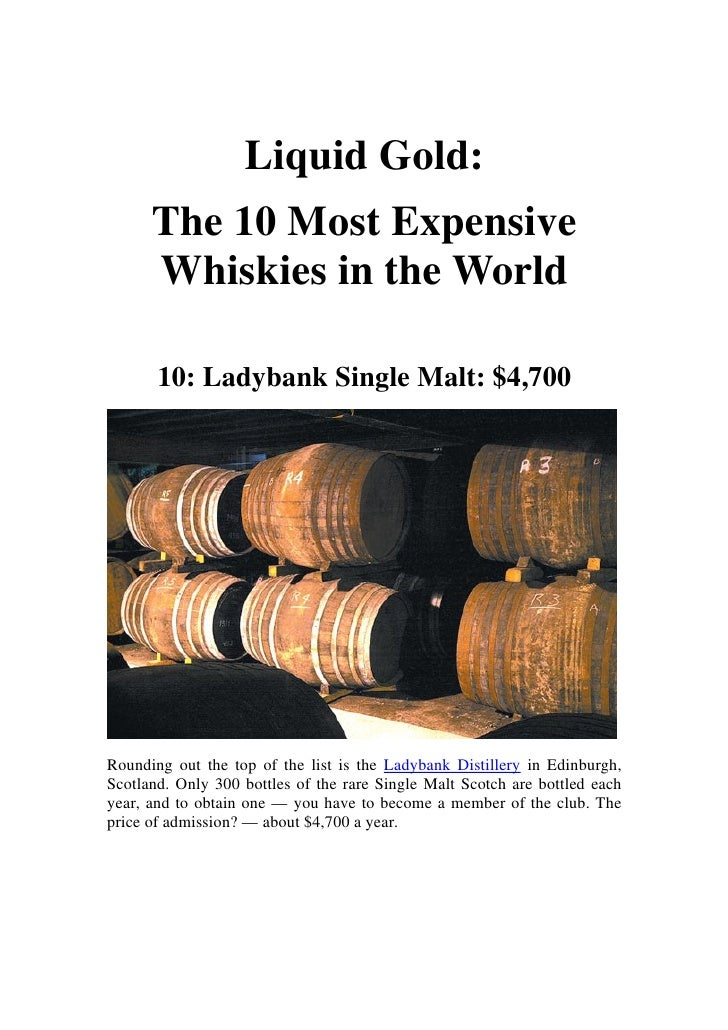 Liquid Gold:       The 10 Most Expensive       Whiskies in the World         10: Ladybank Single Malt: $4,700     Rounding...