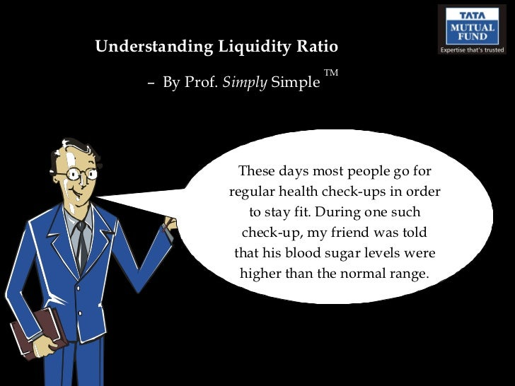 Understanding Liquidity Ratio –  By Prof.  Simply  Simple  TM These days most people go for regular health check-ups in or...