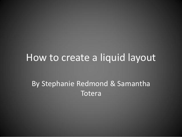How to create a liquid layout By Stephanie Redmond & Samantha Totera