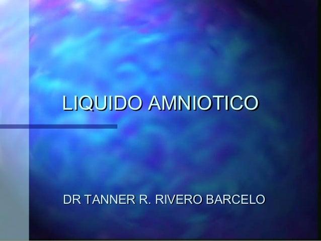 LIQUIDO AMNIOTICO  DR TANNER R. RIVERO BARCELO