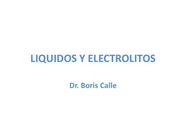 LIQUIDOS Y ELECTROLITOS Dr. Boris Calle