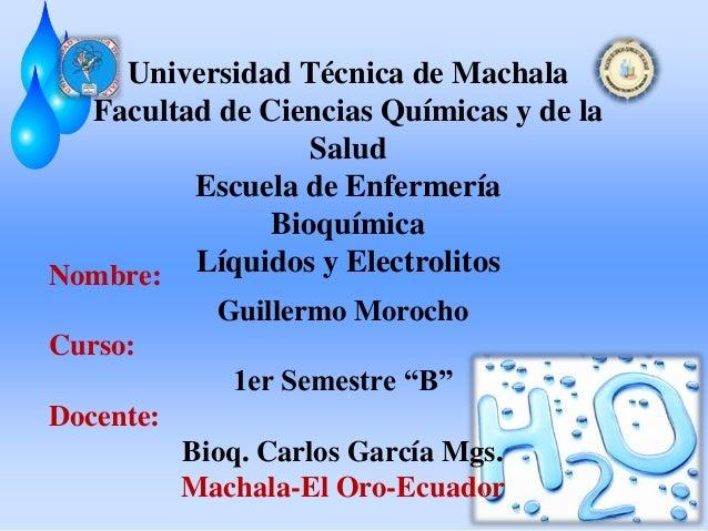 Universidad Técnica de Machala Facultad de Ciencias Químicas y de la Salud Escuela de Enfermería Bioquímica Nombre: Líquid...