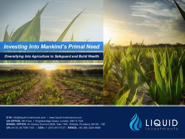 Investing Into Mankind's Primal Need Diversifying Into Agriculture to Safeguard and Build Wealth E/W: Info@liquid-investme...