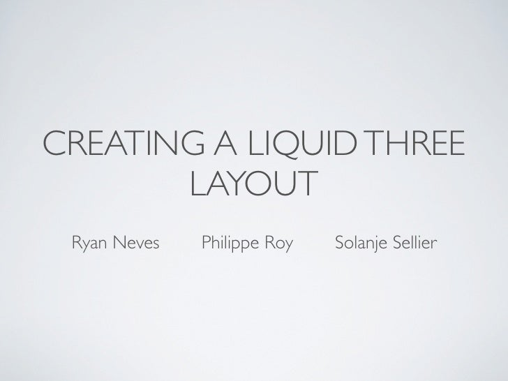 CREATING A LIQUID THREE        LAYOUT  Ryan Neves   Philippe Roy   Solanje Sellier