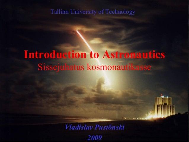 Tallinn University of TechnologyIntroduction to Astronautics  Sissejuhatus kosmonautikasse          Vladislav Pustõnski   ...