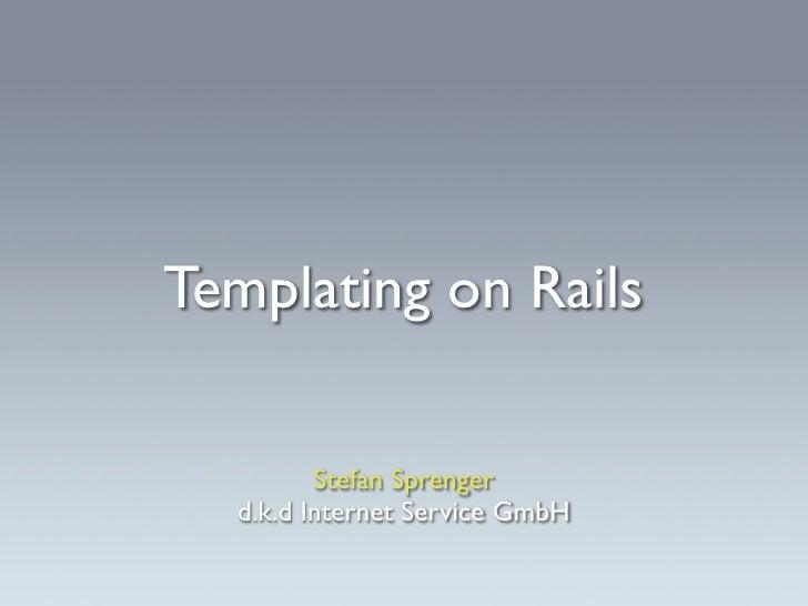 Templating on Rails           Stefan Sprenger   d.k.d Internet Service GmbH