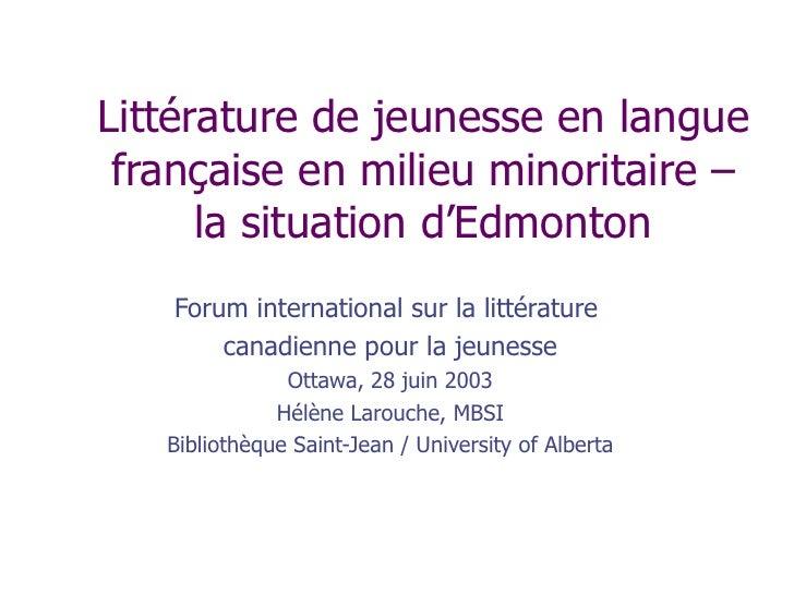 Littérature de jeunesse en langue française en milieu minoritaire – la situation d'Edmonton Forum international sur la lit...