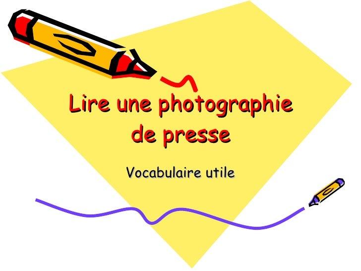 Lire une photographie de presse Vocabulaire utile
