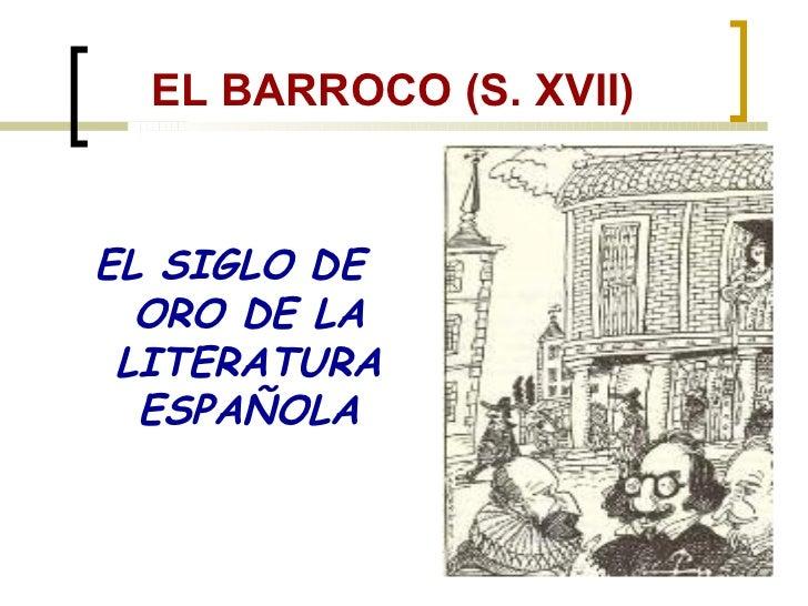 EL BARROCO (S. XVII) <ul><li>EL SIGLO DE ORO DE LA LITERATURA ESPAÑOLA </li></ul>