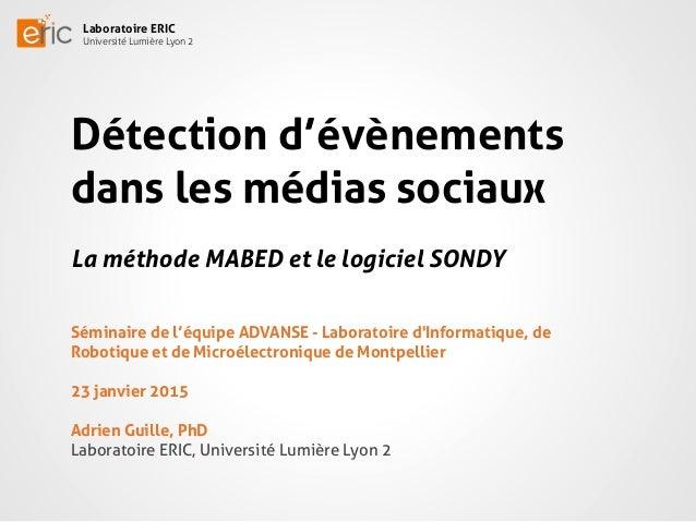 Laboratoire ERIC Université Lumière Lyon 2 Détection d'évènements dans les médias sociaux La méthode MABED et le logiciel ...