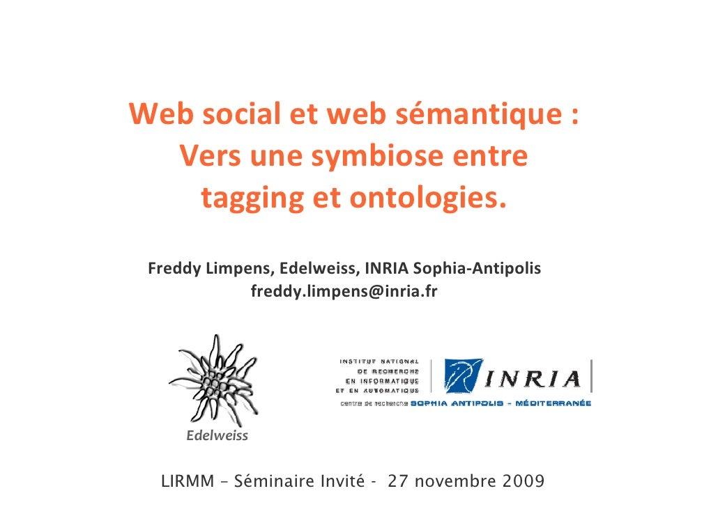 Web social et web sémantique :   Vers une symbiose entre     tagging et ontologies.  Freddy Limpens, Edelweiss, INRIA Soph...