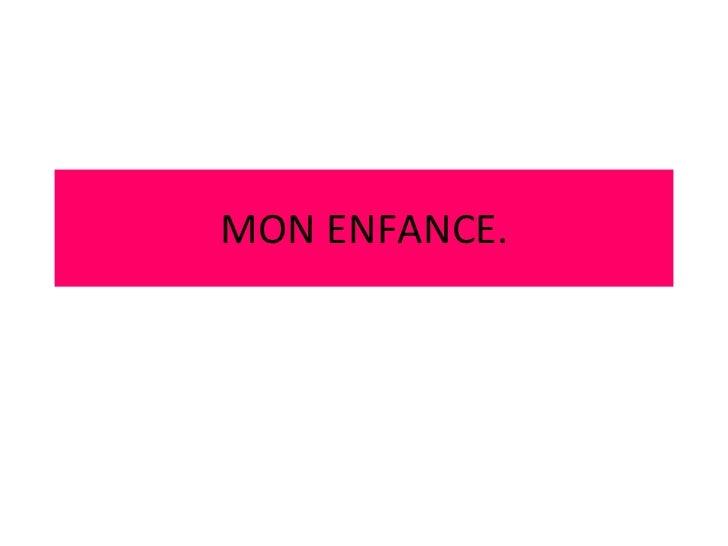 MON ENFANCE.
