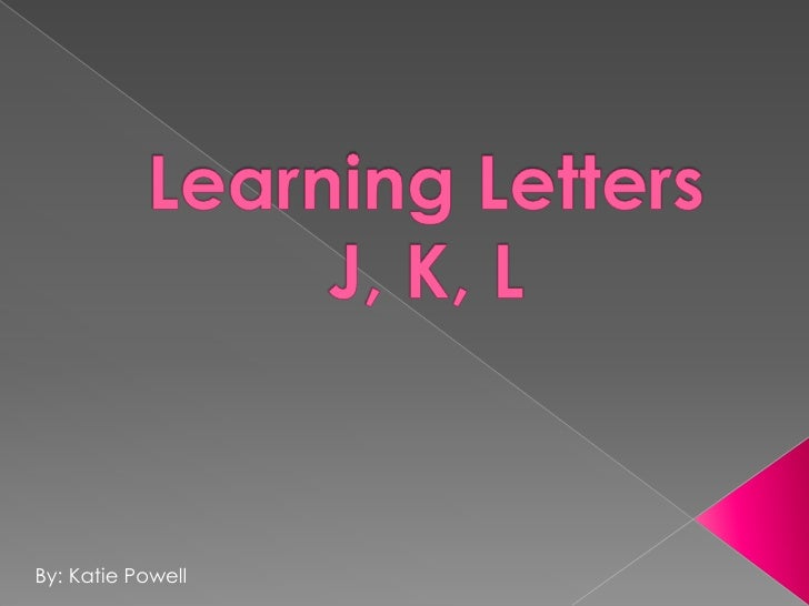 Learning Letters J, K, L<br />By: Katie Powell<br />