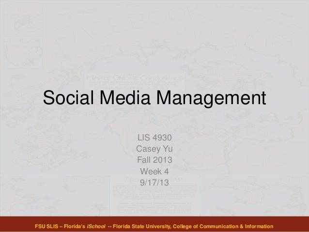 Social Media Management LIS 4930 Casey Yu Fall 2013 Week 4 9/17/13 FSU SLIS – Florida's iSchool -- Florida State Universit...