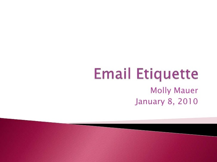 Email Etiquette  Molly Mauer January 8, 2010