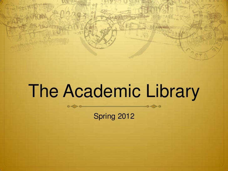 The Academic Library       Spring 2012
