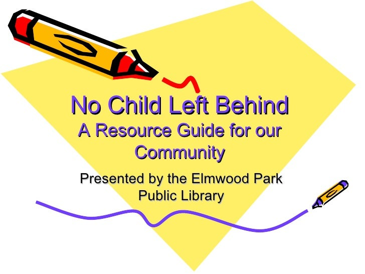 No Child Left Behind A Resource Guide for our Community Presented by the Elmwood Park Public Library
