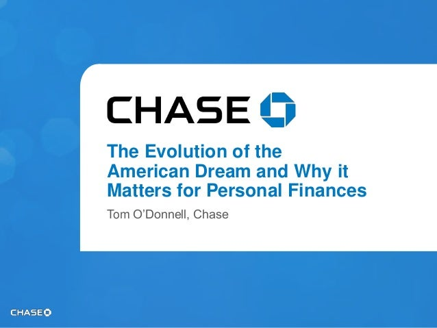 The Evolution of the American Dream and Why it Matters for Personal Finances Tom O'Donnell, Chase