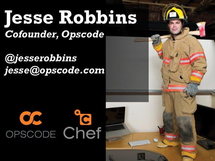 Jesse RobbinsCofounder, Opscode@jesserobbinsjesse@opscode.com                     1