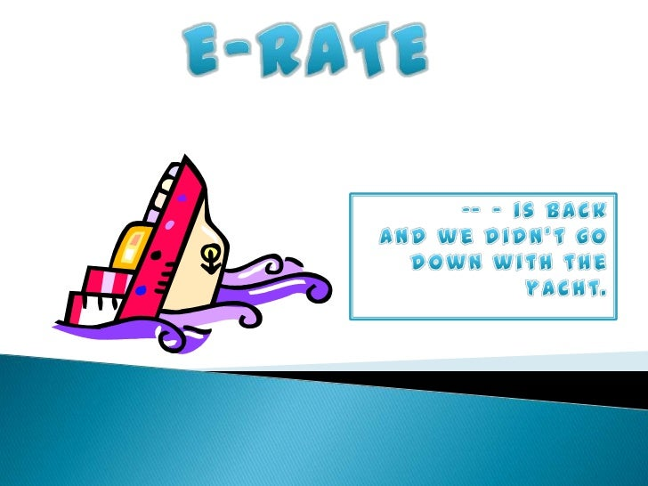 E-rate: The Good, The Bad, The Ugly