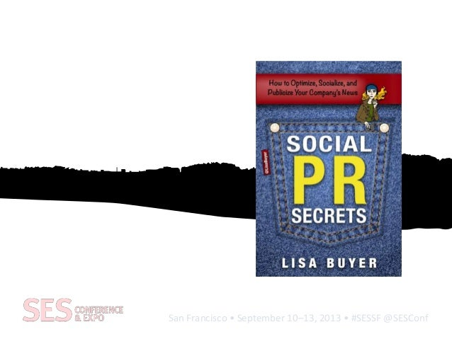 San Francisco • September 10–13, 2013 • #SESSF @SESConf Social Publicity and Publishing Earn it, Grow it, Brand it Lisa Bu...