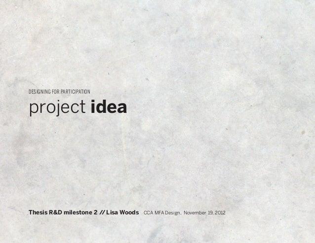 DESIGNING FOR PARTICIPATIONproject ideaThesis R&D milestone 2 // Lisa Woods CCA MFA Design, November 19, 2012