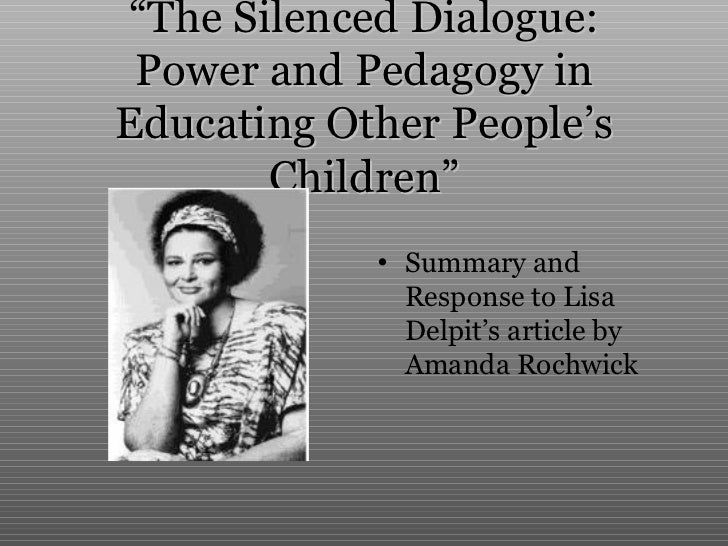 """""""The Silenced Dialogue: Power and Pedagogy inEducating Other People's       Children""""            • Summary and            ..."""