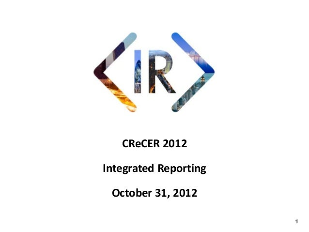 CReCER 2012Integrated Reporting October 31, 2012                       1