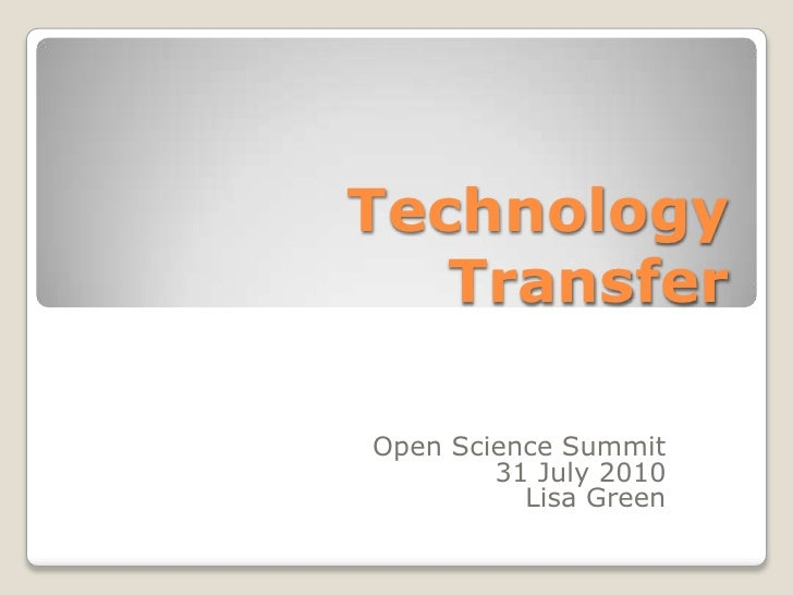 Technology Transfer<br />Open Science Summit<br />31 July 2010<br />Lisa Green<br />