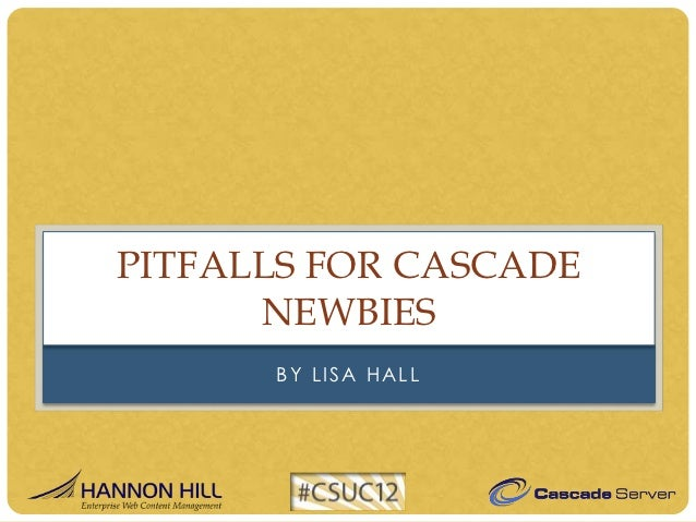 PITFALLS FOR CASCADE      NEWBIES      BY LISA HALL