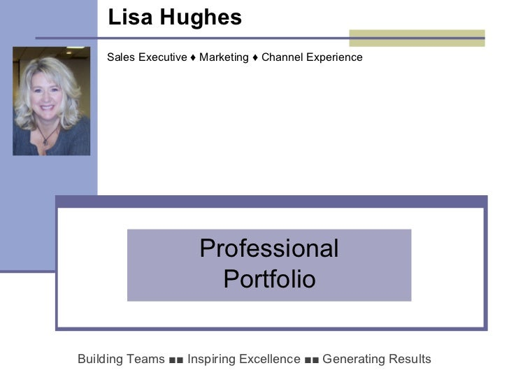 Lisa Hughes   Professional Portfolio Building Teams  ■■   Inspiring Excellence  ■■   Generating Results Sales Executive  ♦...