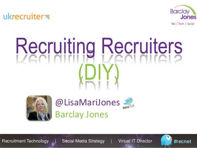 Recruitment Technology | Social Media Strategy | Virtual IT Director #recnet Recruiting Recruiters (DIY) @LisaMariJones Ba...